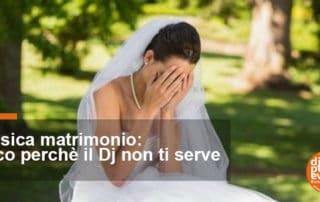 """la sposa è triste perchè ha scelto un dj che mette la playlist """"musica matrimonio"""""""